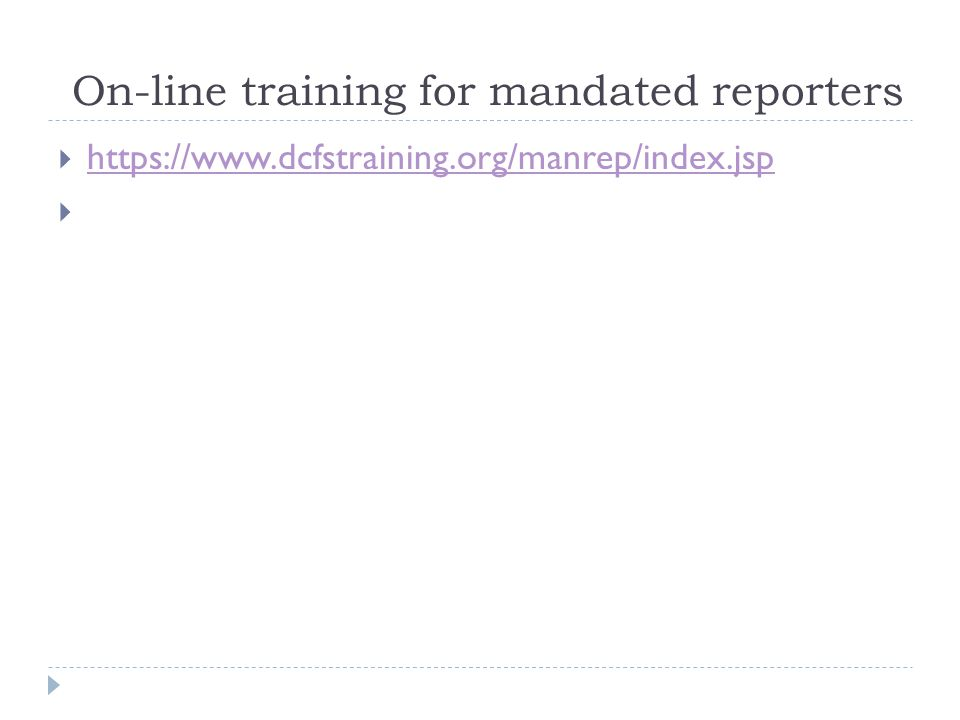 On-line training for mandated reporters  https://www.dcfstraining.org/manrep/index.jsp https://www.dcfstraining.org/manrep/index.jsp 