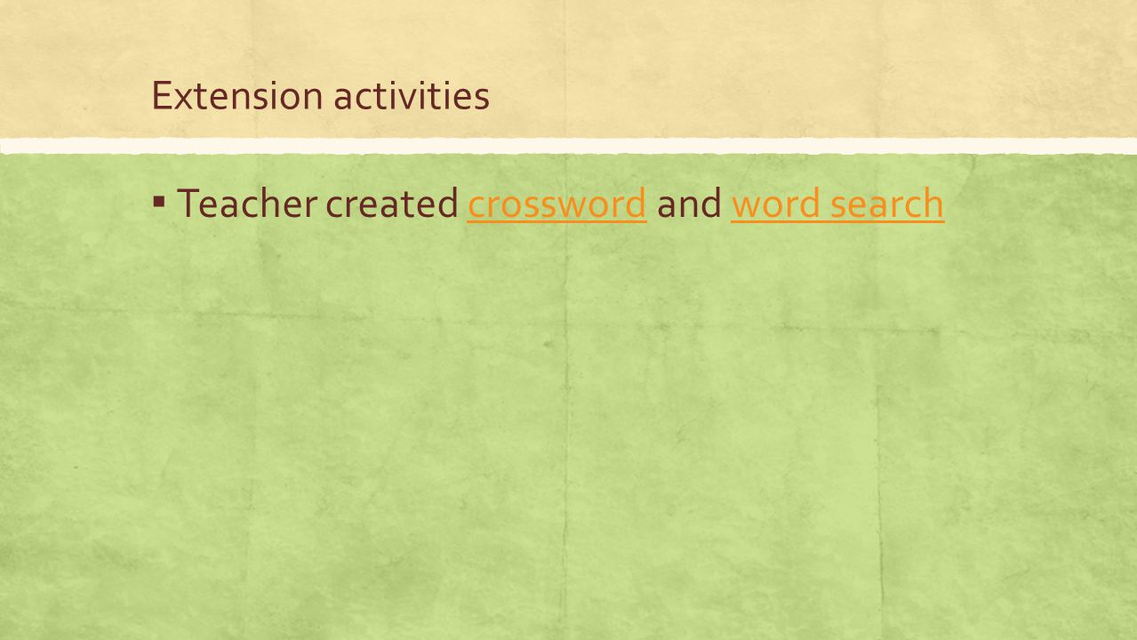 Extension activities ▪ Teacher created crossword and word searchcrosswordword search