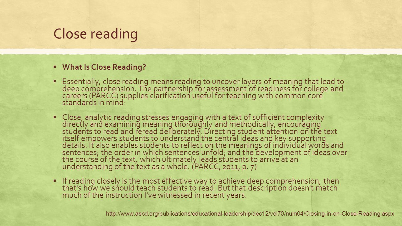 Close reading ▪ What Is Close Reading? ▪ Essentially, close reading means reading to uncover layers of meaning that lead to deep comprehension. The pa