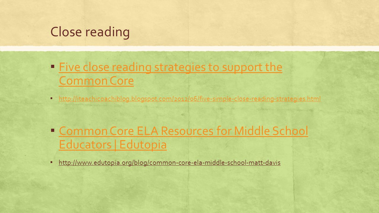 Close reading ▪ Five close reading strategies to support the Common Core Five close reading strategies to support the Common Core ▪ http://iteachicoac