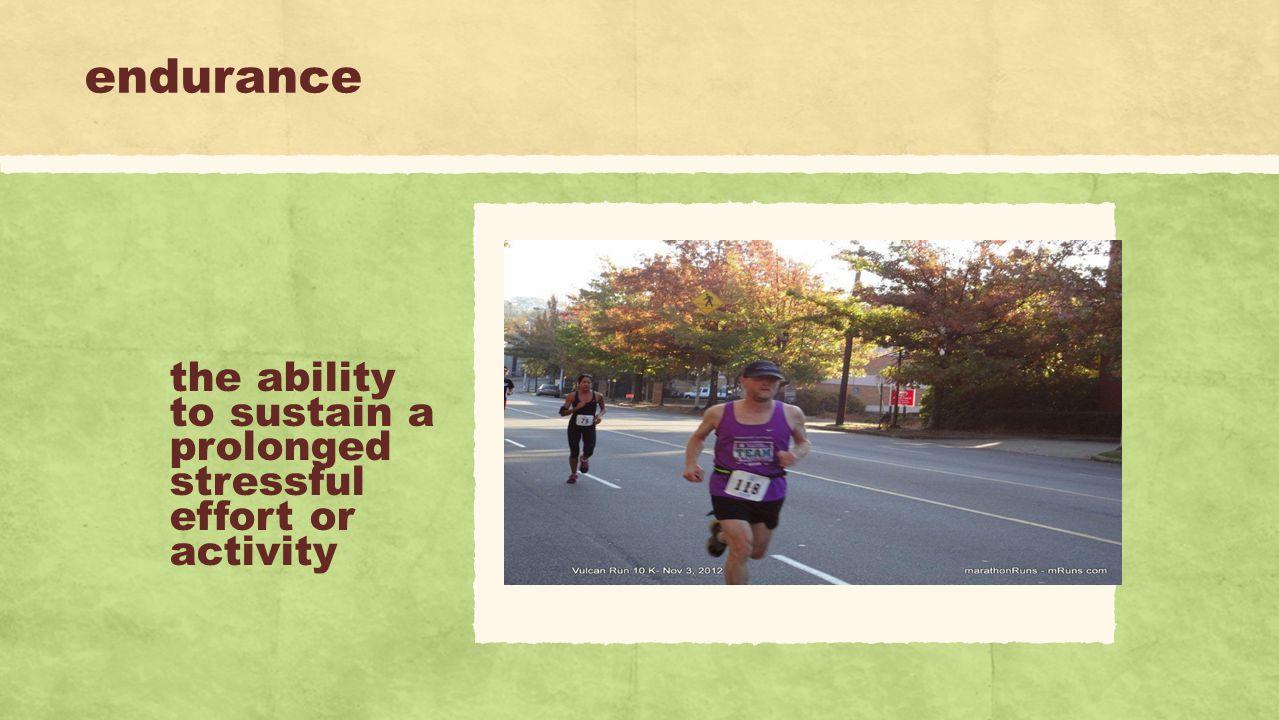 endurance the ability to sustain a prolonged stressful effort or activity