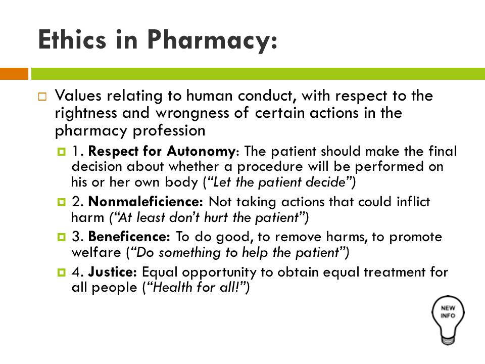 Ethics in Pharmacy:  Values relating to human conduct, with respect to the rightness and wrongness of certain actions in the pharmacy profession  1.
