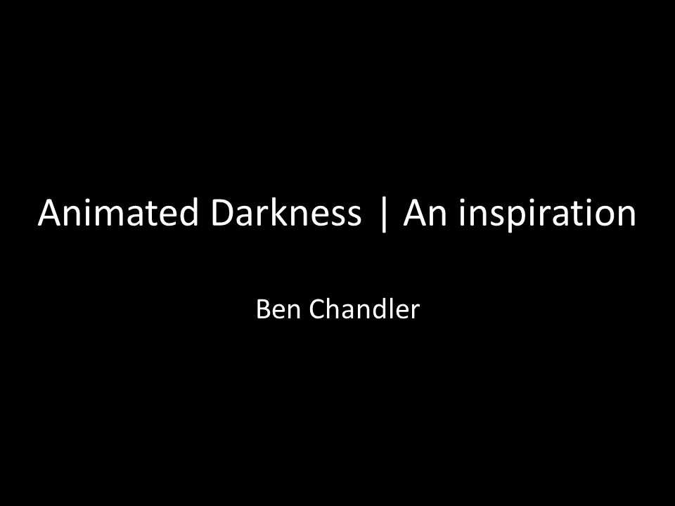 Animated Darkness | An inspiration Ben Chandler