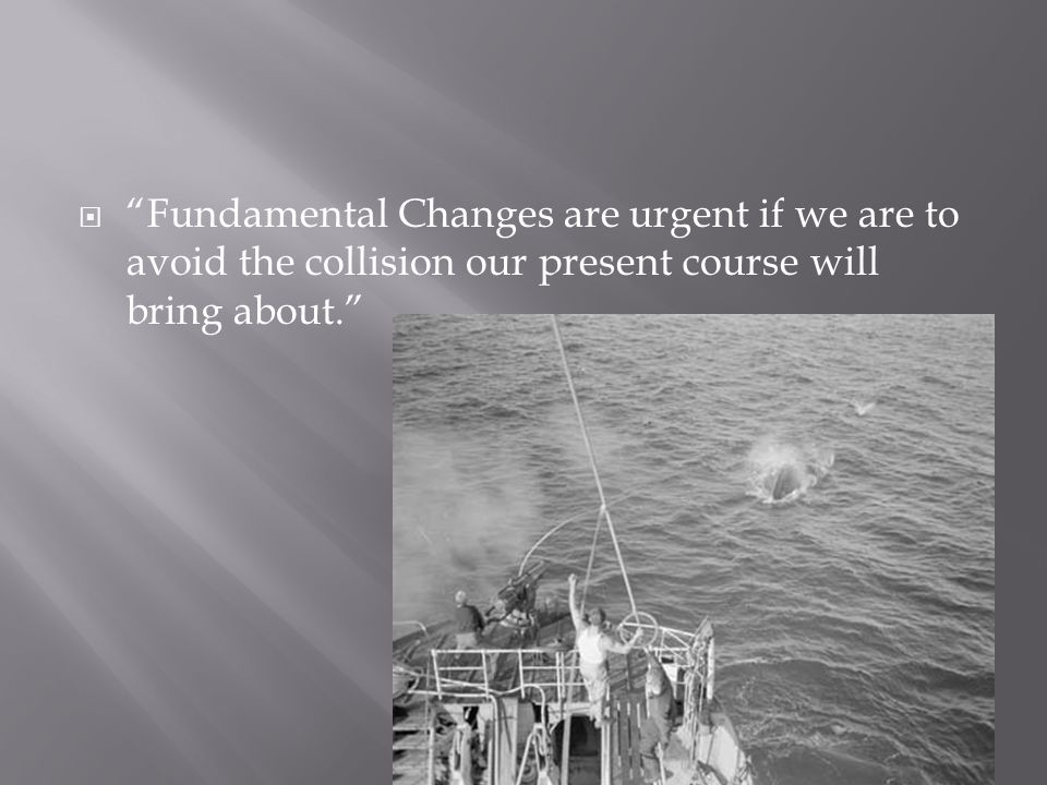  Fundamental Changes are urgent if we are to avoid the collision our present course will bring about.