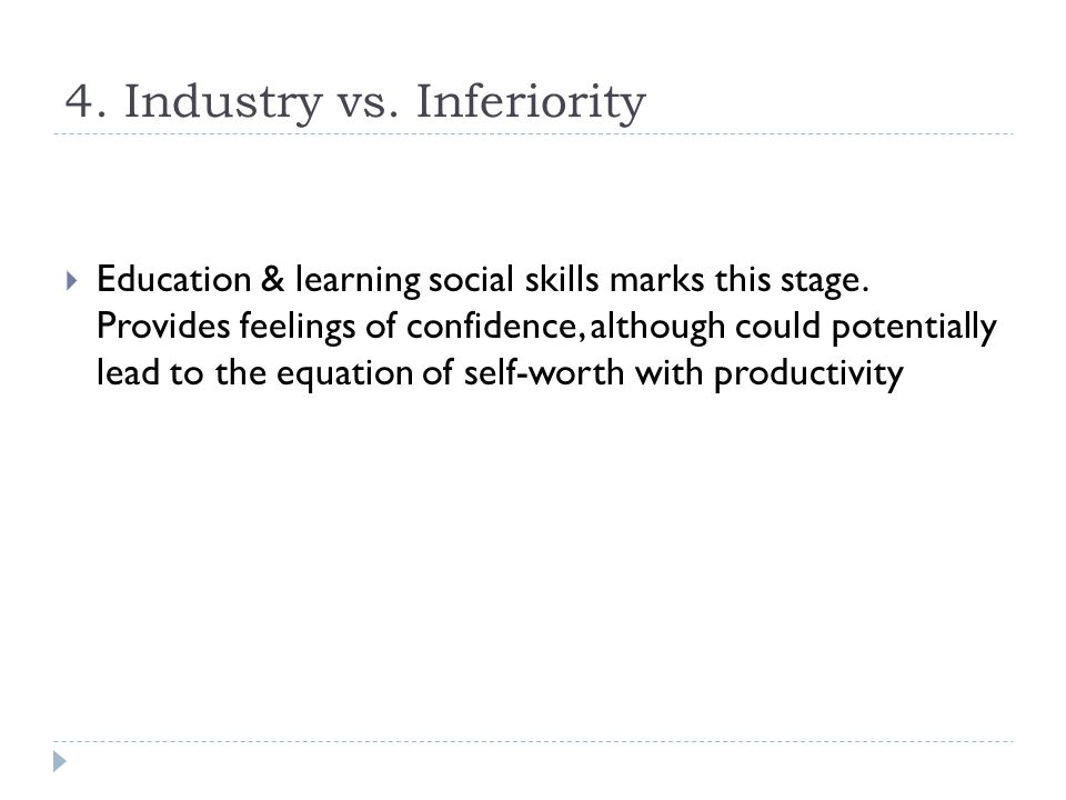 4. Industry vs. Inferiority  Education & learning social skills marks this stage.