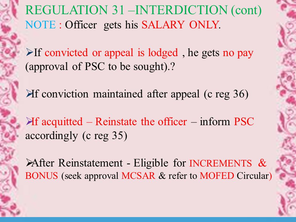 REGULATION 31 –INTERDICTION (cont) NOTE : Officer gets his SALARY ONLY.