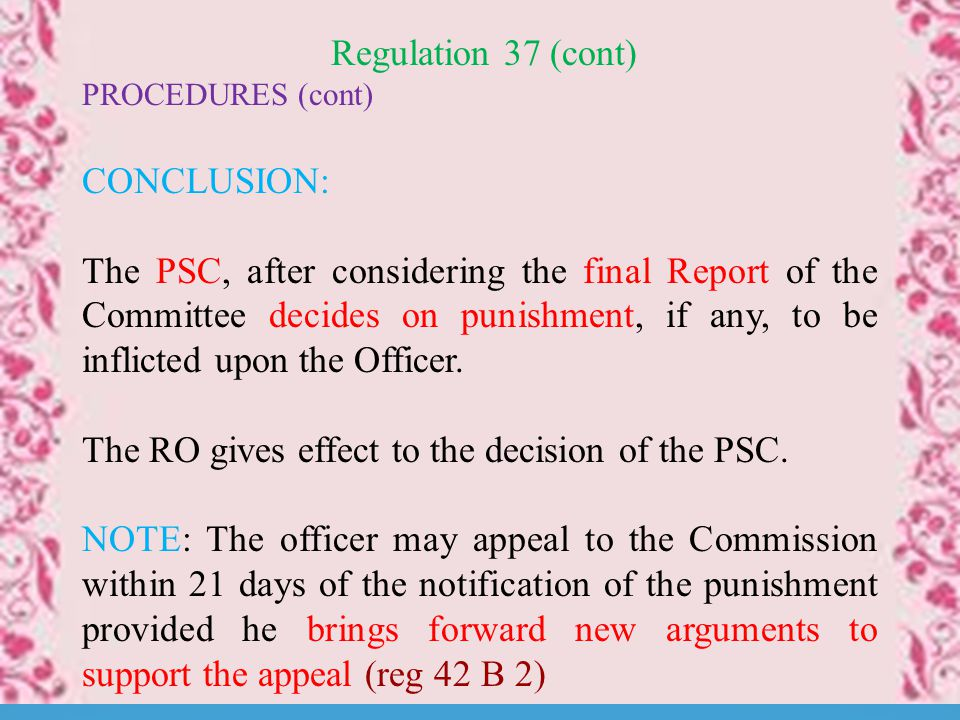 Regulation 37 (cont) PROCEDURES (cont) CONCLUSION: The PSC, after considering the final Report of the Committee decides on punishment, if any, to be inflicted upon the Officer.