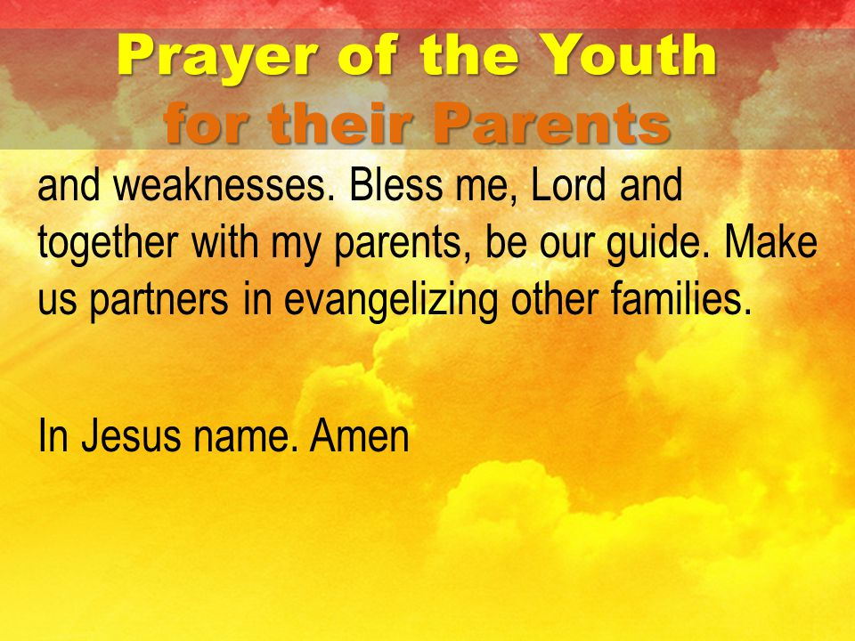 and weaknesses. Bless me, Lord and together with my parents, be our guide.