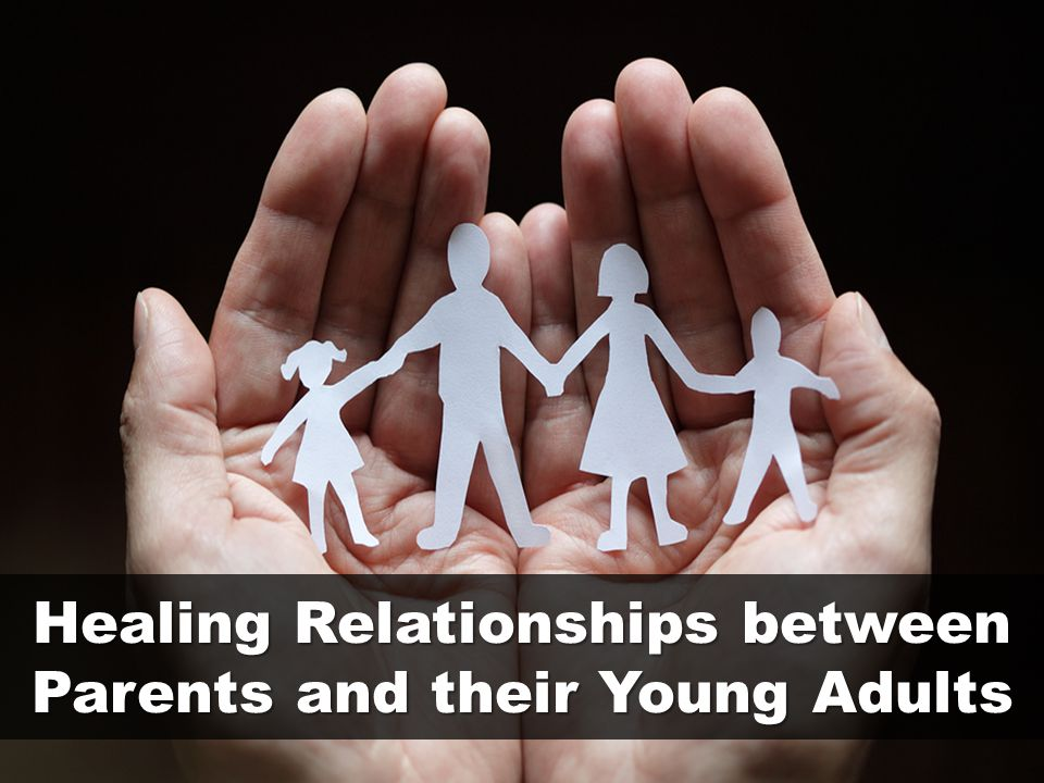 Healing Relationships between Parents and their Young Adults
