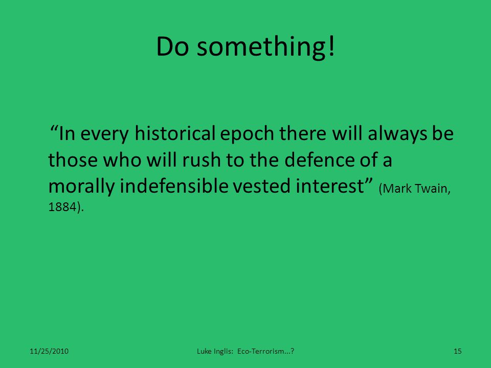 """Do something! """"In every historical epoch there will always be those who will rush to the defence of a morally indefensible vested interest"""" (Mark Twai"""