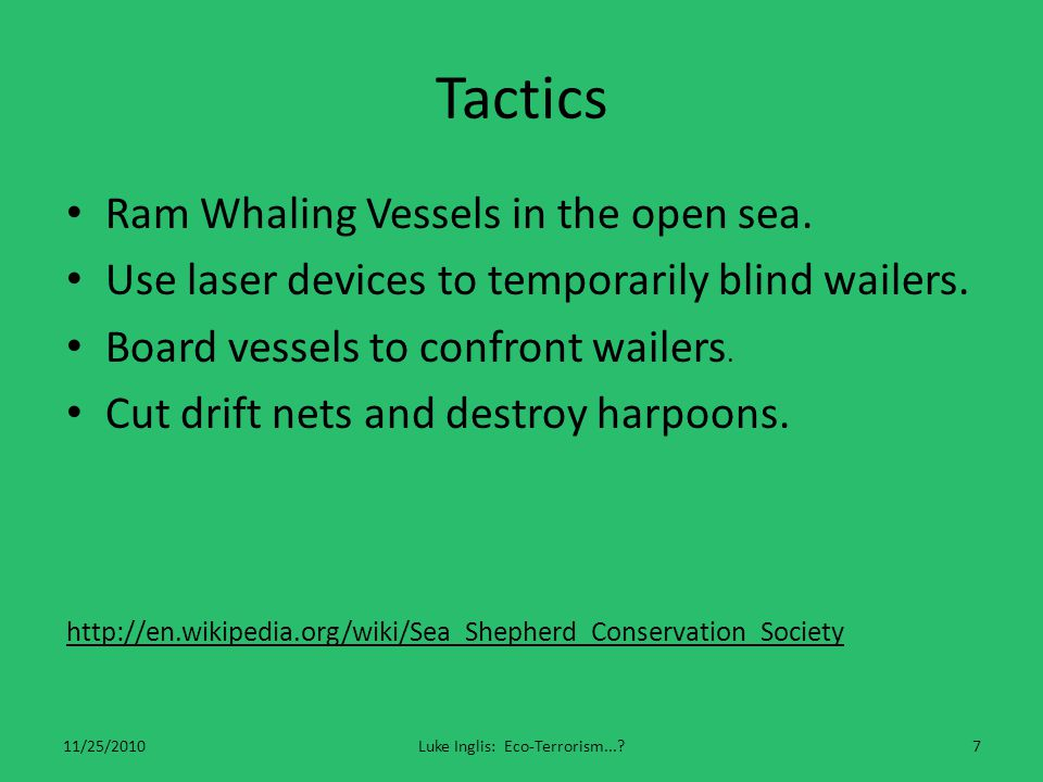 Tactics Ram Whaling Vessels in the open sea. Use laser devices to temporarily blind wailers.