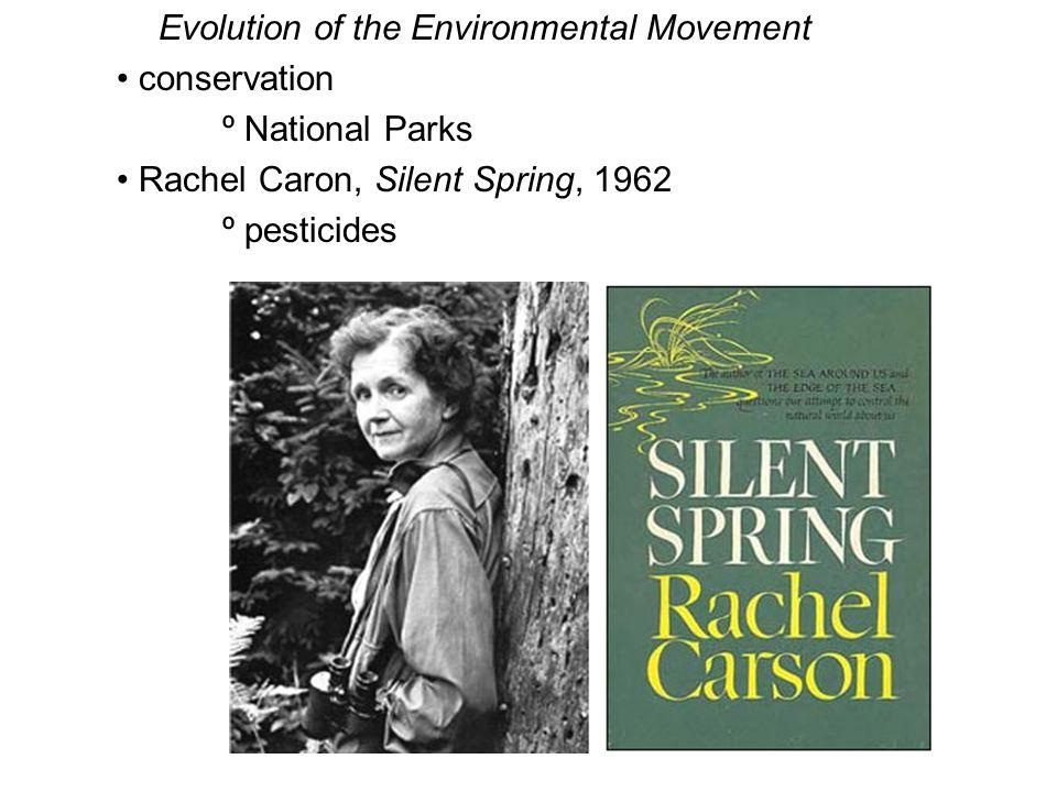 Evolution of the Environmental Movement conservation º National Parks Rachel Caron, Silent Spring, 1962 º pesticides