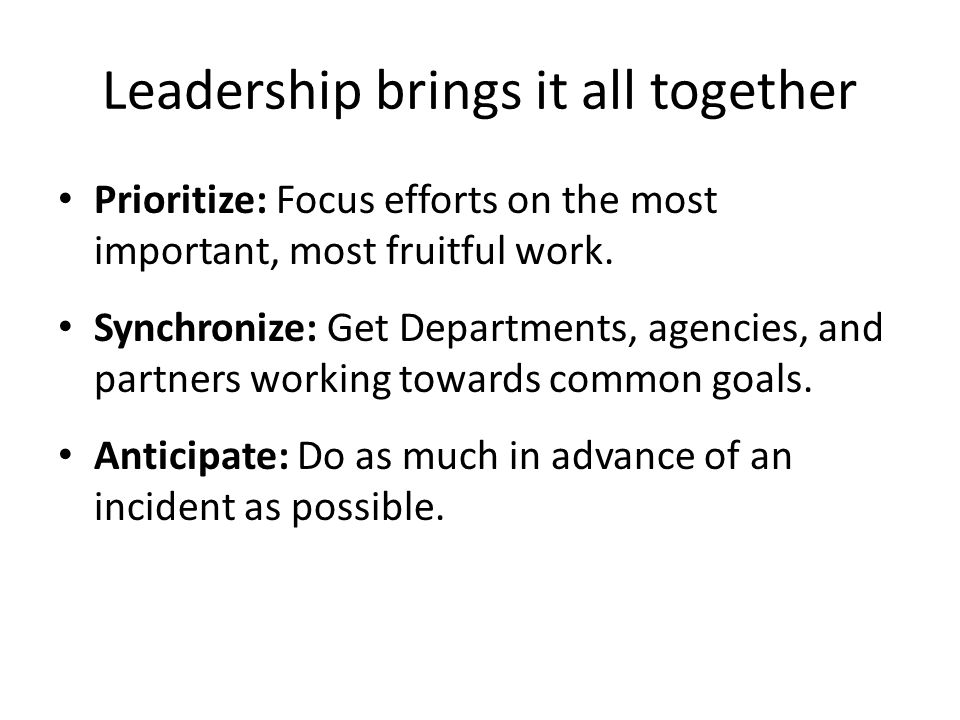 Leadership brings it all together Prioritize: Focus efforts on the most important, most fruitful work.