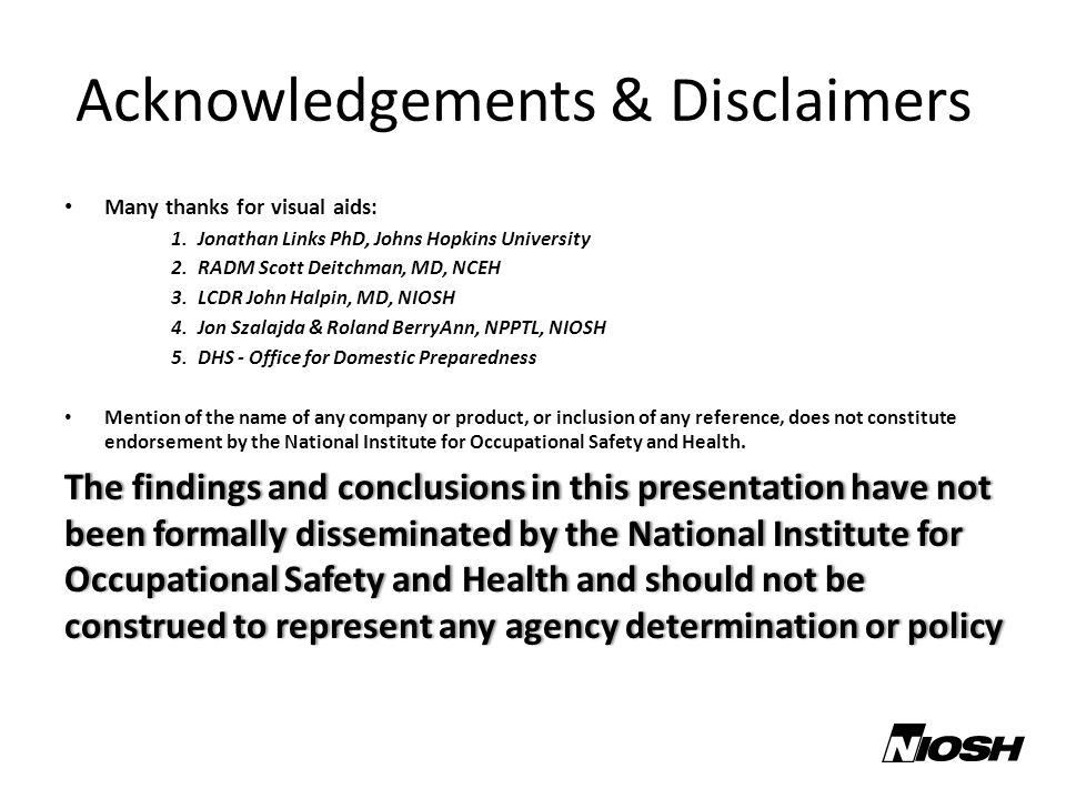 Acknowledgements & Disclaimers Many thanks for visual aids: 1.Jonathan Links PhD, Johns Hopkins University 2.RADM Scott Deitchman, MD, NCEH 3.LCDR Joh