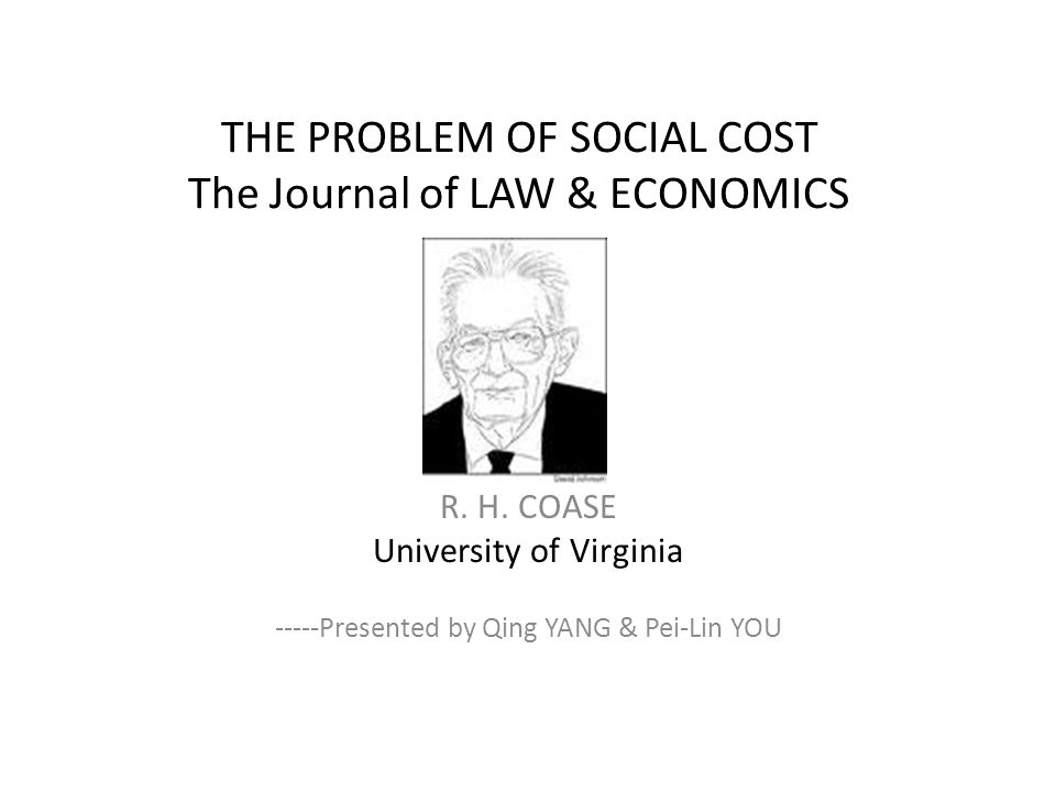THE PROBLEM OF SOCIAL COST The Journal of LAW & ECONOMICS R.