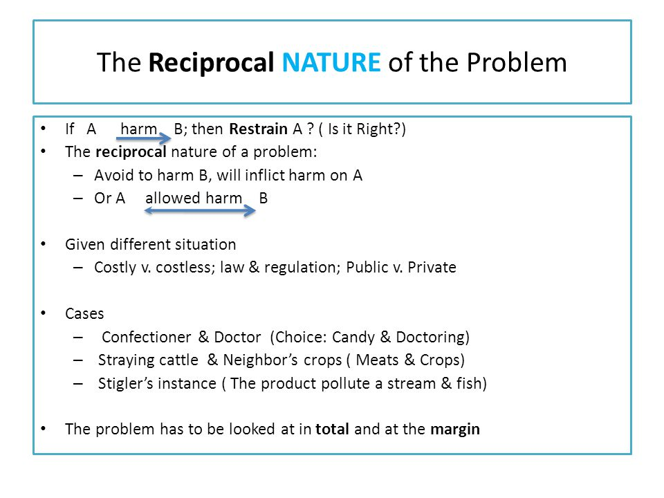 The Reciprocal NATURE of the Problem If A harm B; then Restrain A .