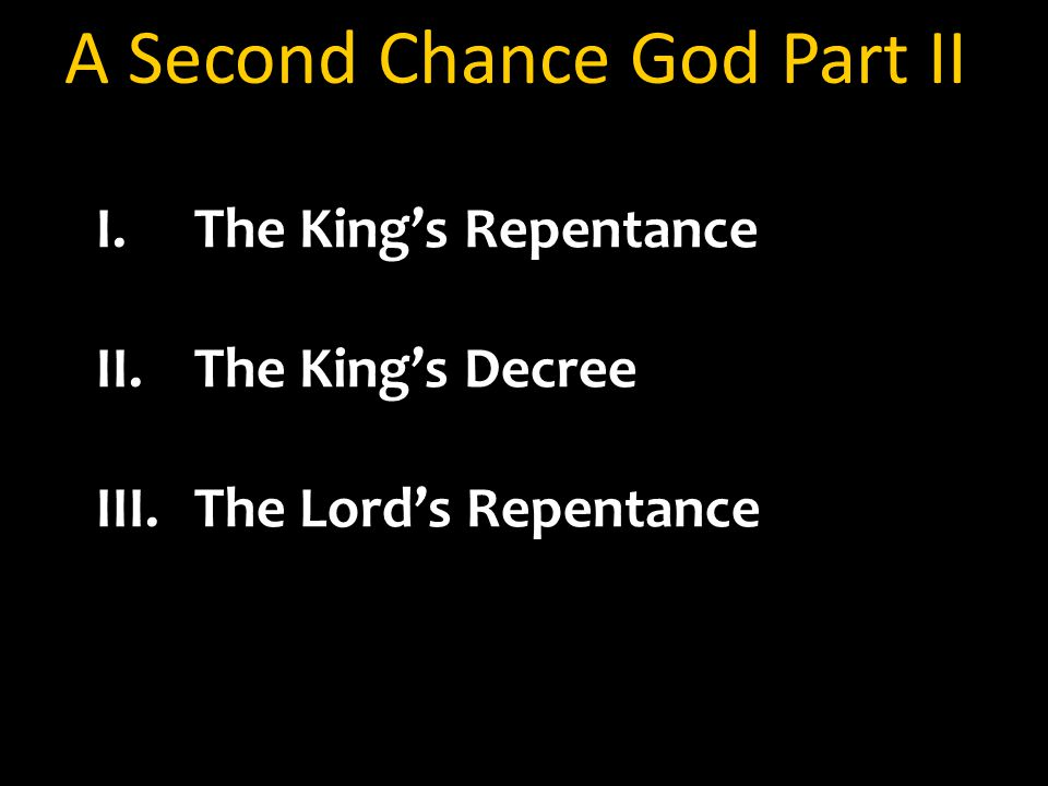 A Second Chance God Part II I.The King's Repentance II.The King's Decree III.The Lord's Repentance