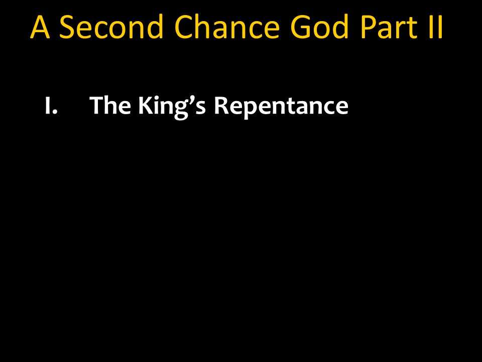 A Second Chance God Part II I.The King's Repentance