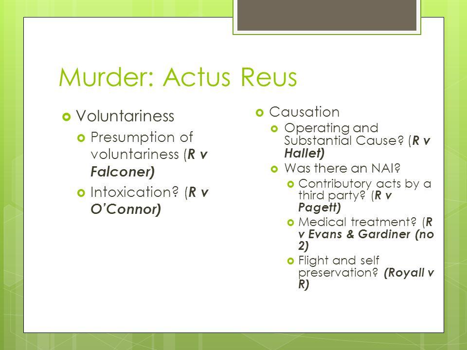 Murder: Actus Reus  Voluntariness  Presumption of voluntariness ( R v Falconer)  Intoxication.