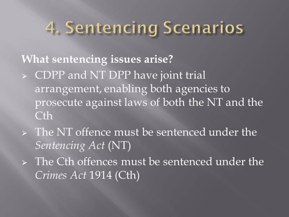What sentencing issues arise?  CDPP and NT DPP have joint trial arrangement, enabling both agencies to prosecute against laws of both the NT and the