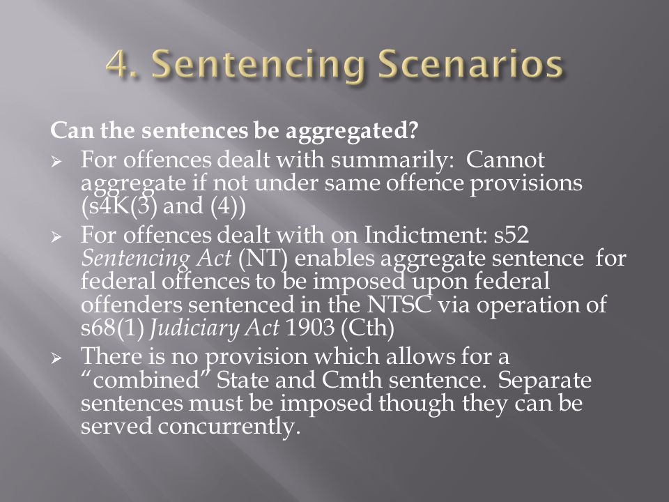 Can the sentences be aggregated?  For offences dealt with summarily: Cannot aggregate if not under same offence provisions (s4K(3) and (4))  For off