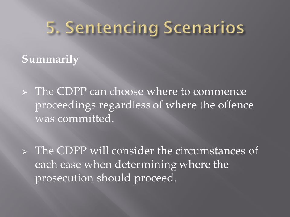 Summarily  The CDPP can choose where to commence proceedings regardless of where the offence was committed.  The CDPP will consider the circumstance