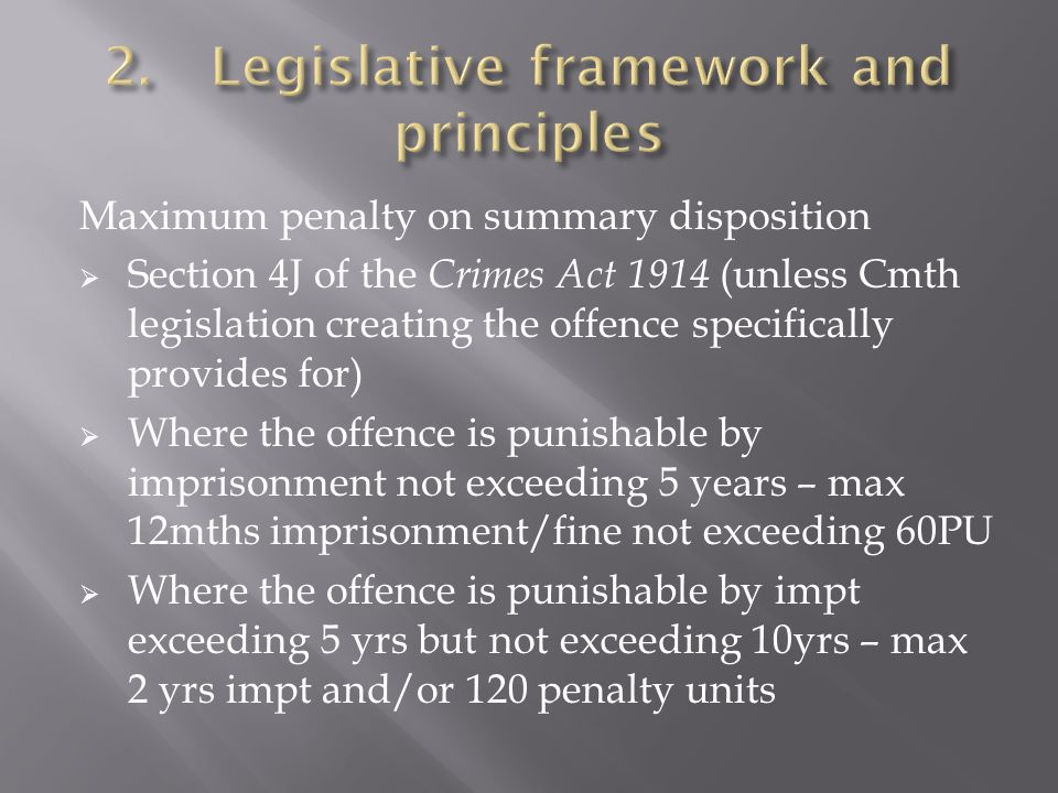 Maximum penalty on summary disposition  Section 4J of the Crimes Act 1914 (unless Cmth legislation creating the offence specifically provides for) 