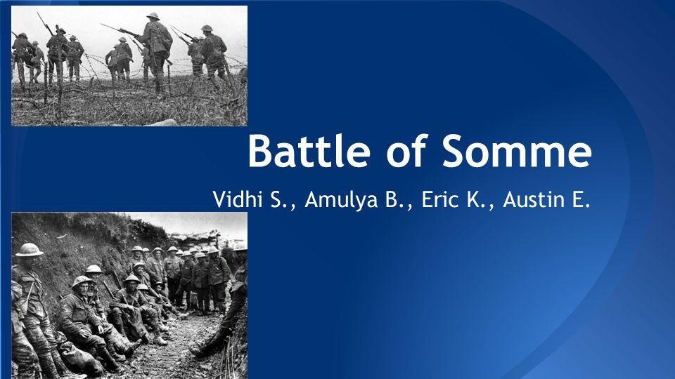Battle of Somme Vidhi S., Amulya B., Eric K., Austin E.