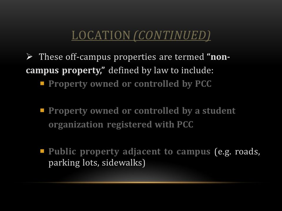"LOCATION (CONTINUED)  These off-campus properties are termed ""non- campus property,"" defined by law to include:  Property owned or controlled by PCC"