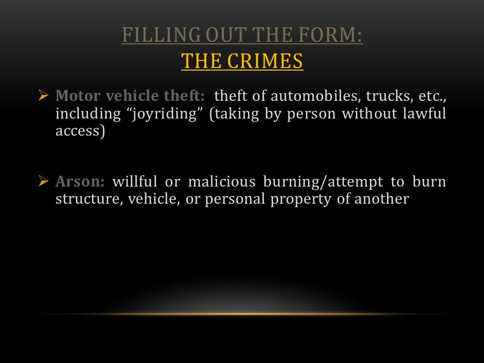 "FILLING OUT THE FORM: THE CRIMES  Motor vehicle theft: theft of automobiles, trucks, etc., including ""joyriding"" (taking by person without lawful acc"