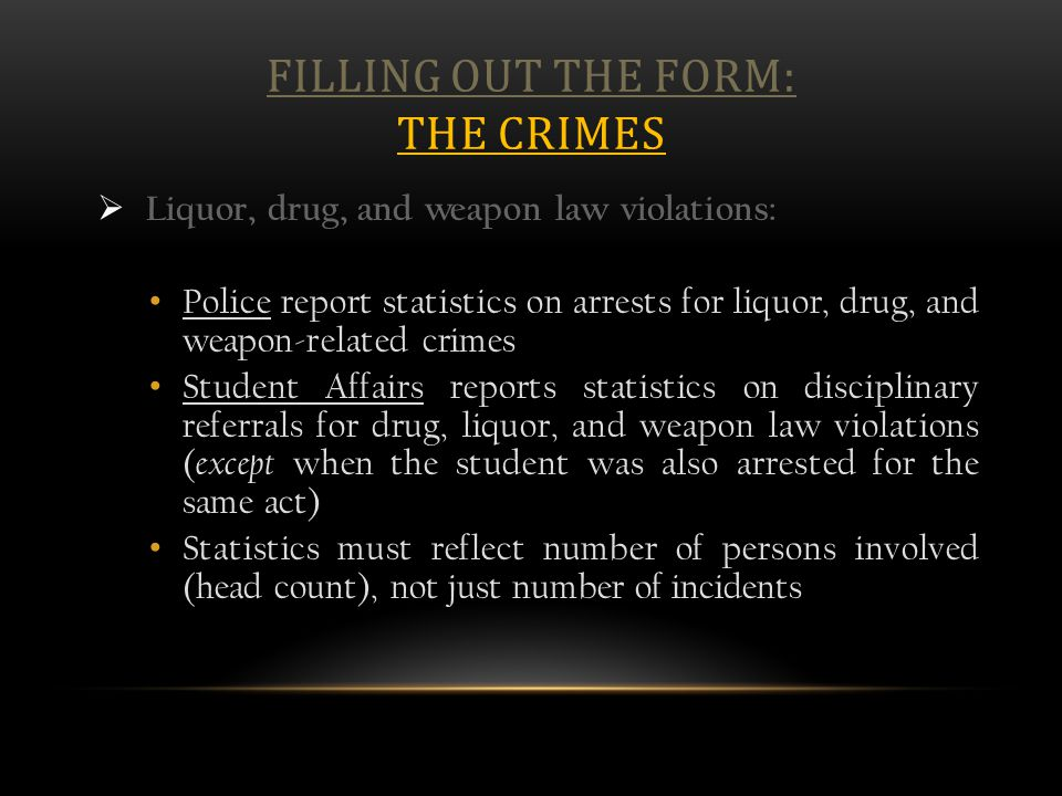 FILLING OUT THE FORM: THE CRIMES  Liquor, drug, and weapon law violations: Police report statistics on arrests for liquor, drug, and weapon-related c