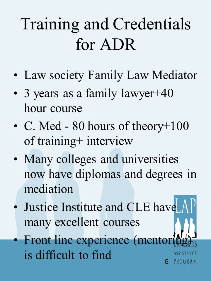 Training and Credentials for ADR Law society Family Law Mediator 3 years as a family lawyer+40 hour course C.