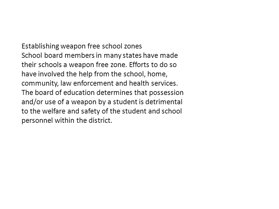 Establishing weapon free school zones School board members in many states have made their schools a weapon free zone.