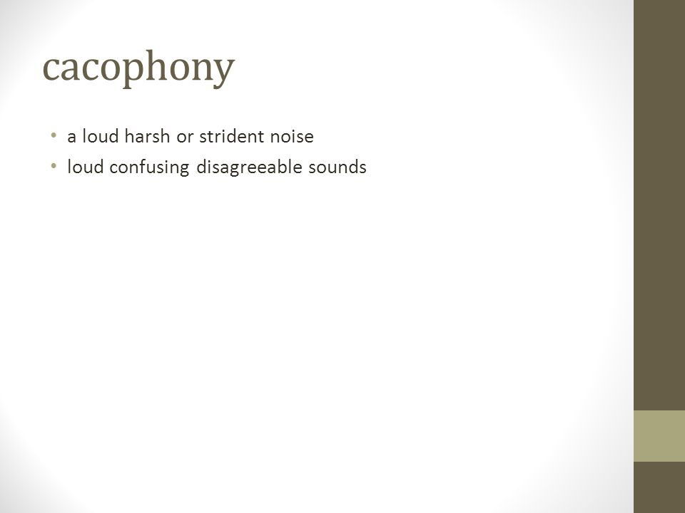 cacophony a loud harsh or strident noise loud confusing disagreeable sounds