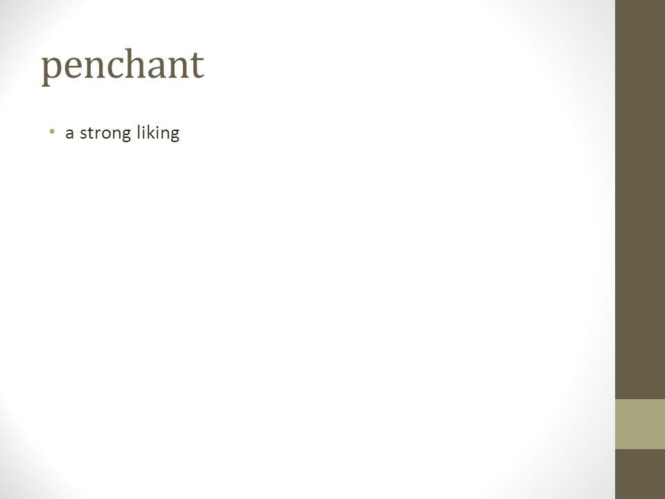 penchant a strong liking