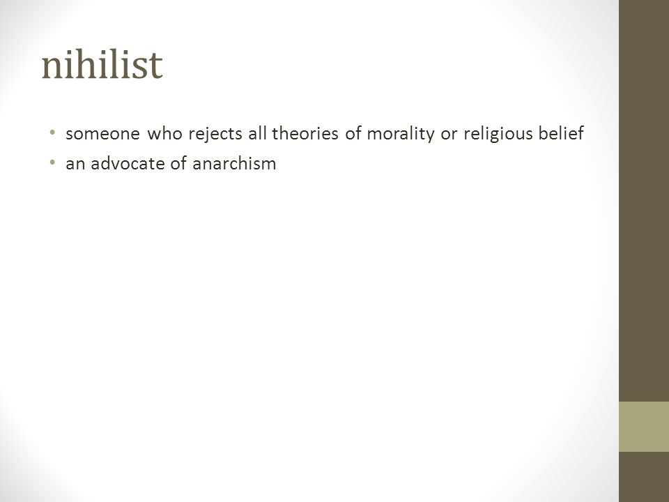 nihilist someone who rejects all theories of morality or religious belief an advocate of anarchism