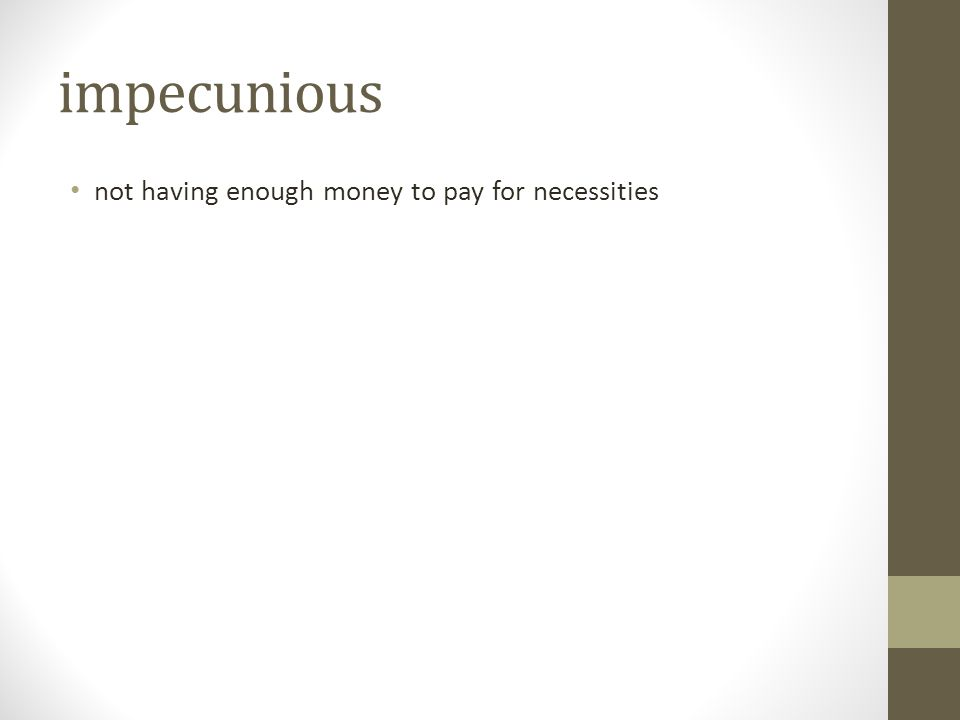 impecunious not having enough money to pay for necessities