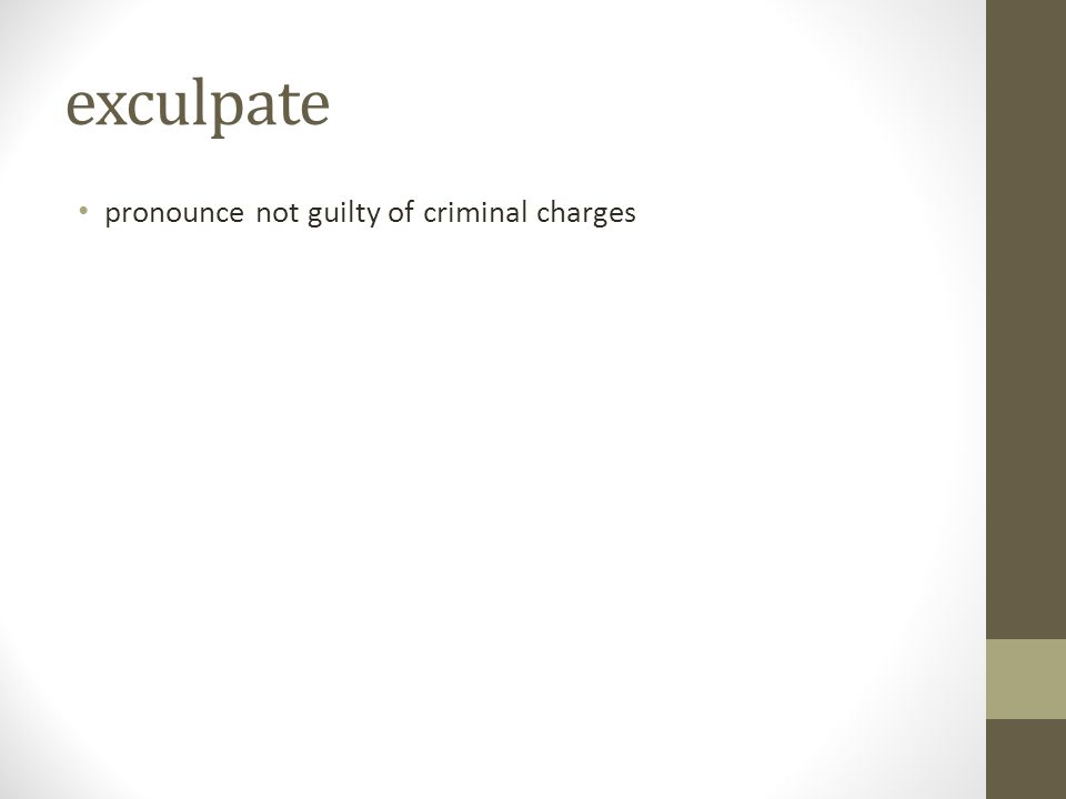 exculpate pronounce not guilty of criminal charges