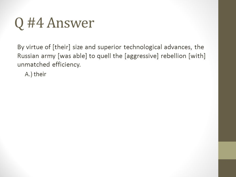 Q #4 Answer By virtue of [their] size and superior technological advances, the Russian army [was able] to quell the [aggressive] rebellion [with] unma