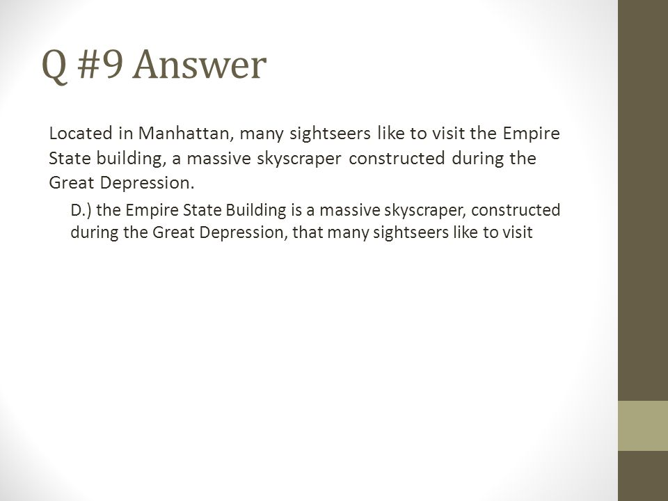 Q #9 Answer Located in Manhattan, many sightseers like to visit the Empire State building, a massive skyscraper constructed during the Great Depressio