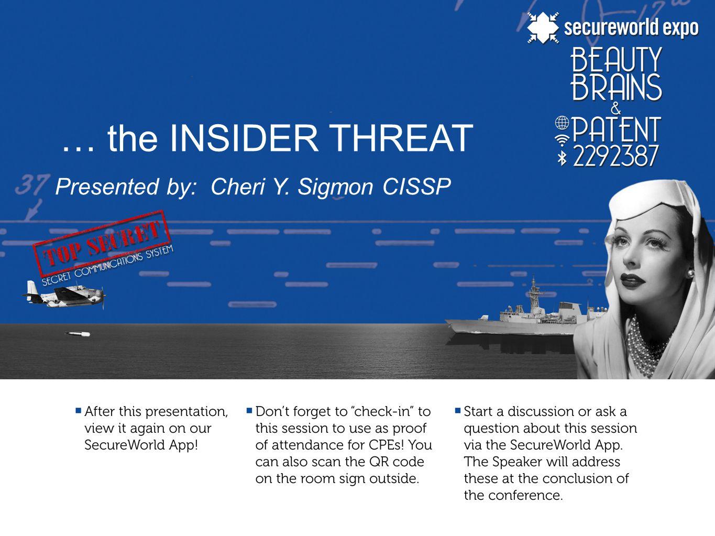 … the INSIDER THREAT Presented by: Cheri Y. Sigmon CISSP