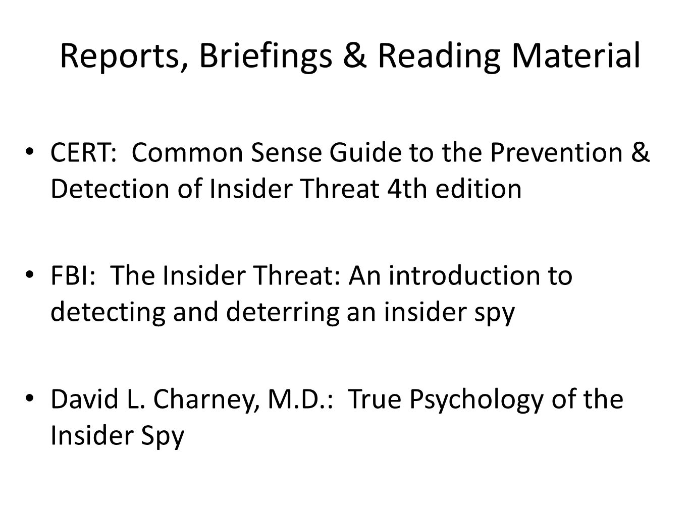 Reports, Briefings & Reading Material CERT: Common Sense Guide to the Prevention & Detection of Insider Threat 4th edition FBI: The Insider Threat: An introduction to detecting and deterring an insider spy David L.