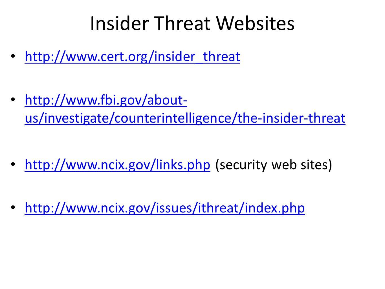 Insider Threat Websites http://www.cert.org/insider_threat http://www.fbi.gov/about- us/investigate/counterintelligence/the-insider-threat http://www.fbi.gov/about- us/investigate/counterintelligence/the-insider-threat http://www.ncix.gov/links.php (security web sites) http://www.ncix.gov/links.php http://www.ncix.gov/issues/ithreat/index.php
