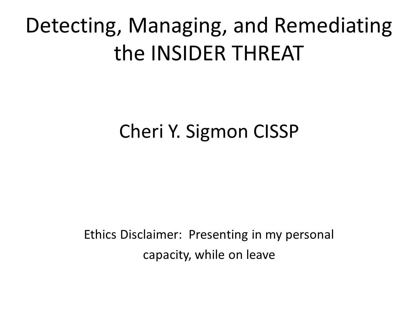 Detecting, Managing, and Remediating the INSIDER THREAT Cheri Y.