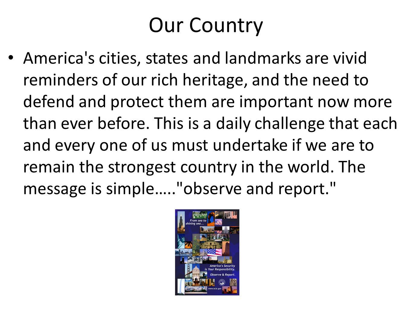 Our Country America s cities, states and landmarks are vivid reminders of our rich heritage, and the need to defend and protect them are important now more than ever before.
