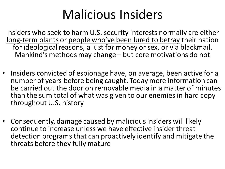 Malicious Insiders Insiders who seek to harm U.S.