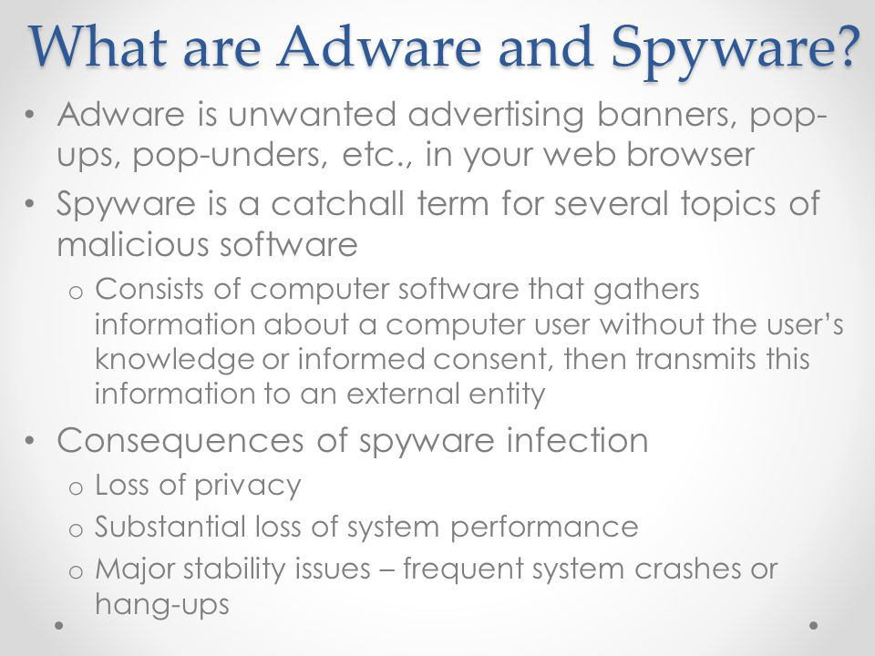 What are Adware and Spyware.