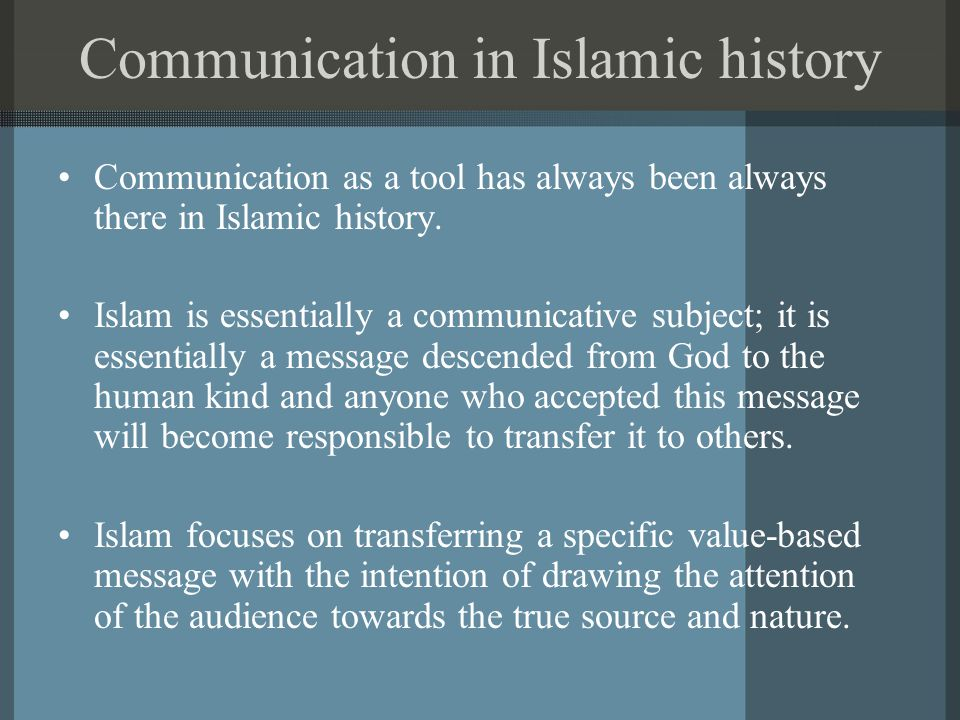 Communication in Islamic history Communication as a tool has always been always there in Islamic history.