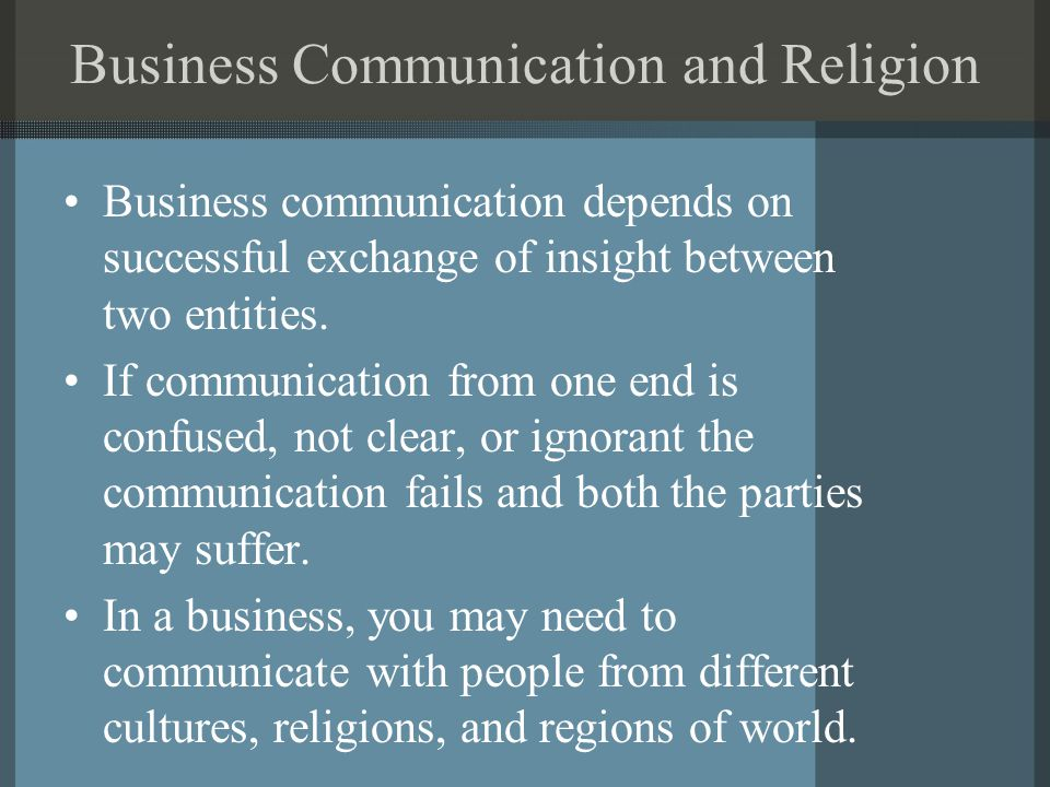 Business Communication and Religion Business communication depends on successful exchange of insight between two entities.