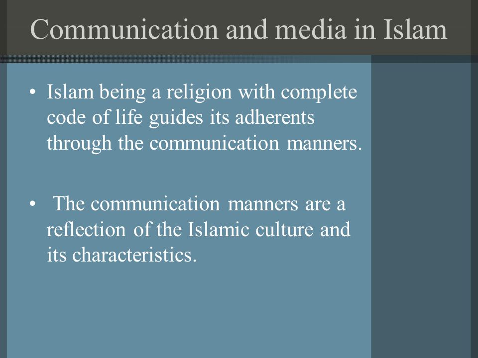 Communication and media in Islam Islam being a religion with complete code of life guides its adherents through the communication manners.